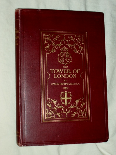 The Tower of London 1906 William Benham D.D., F.S.A. Rector of S