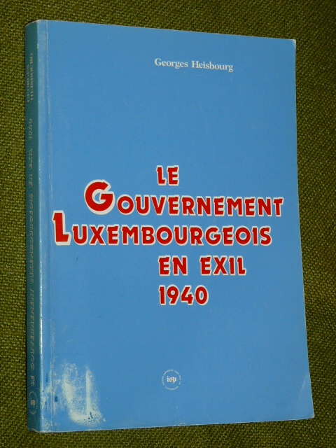 Le Gouvernement Luxembourgeois Exil 1940 Georges Heisbourg 1986