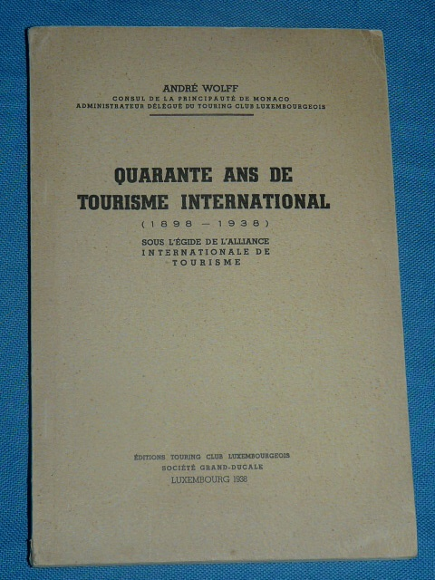 Quarante Ans Tourisme International 1898 1938 Luxembourg Wolff M