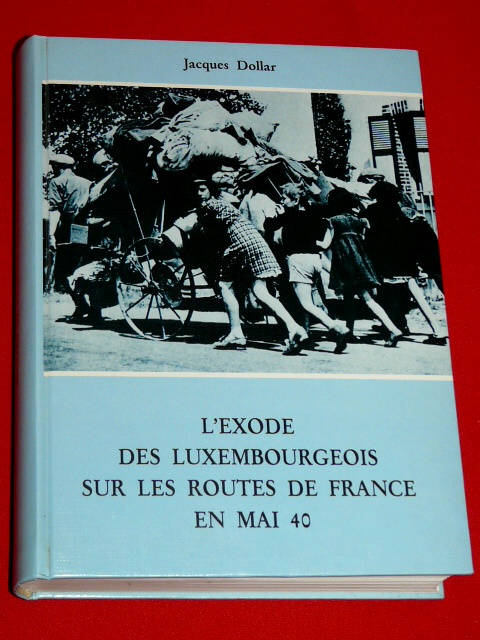 L'Exode des Luxembourgeois Routes France Mai 1940 J. Dollar L