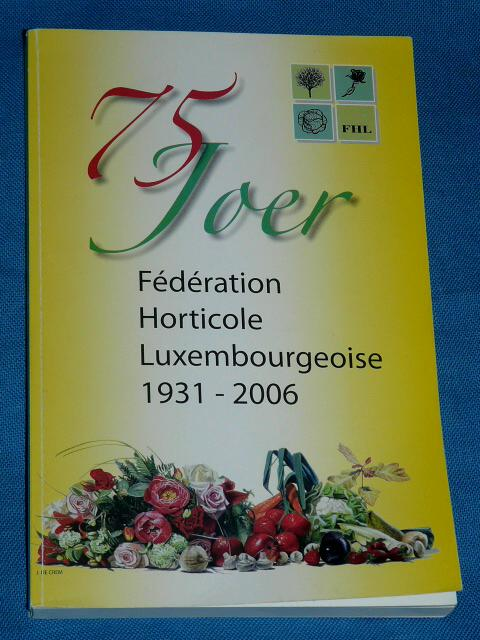 75 Joer Fédération Horticole Luxembourgeoise 1931 2006 Luxembour