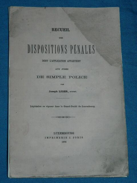 Recueil des dispositions pénales simple police J. Liger 1876 Lux