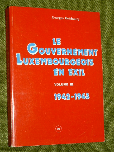 Le Gouvernement Luxembourgeois Exil 1942 1943 G. Heisbourg 1989