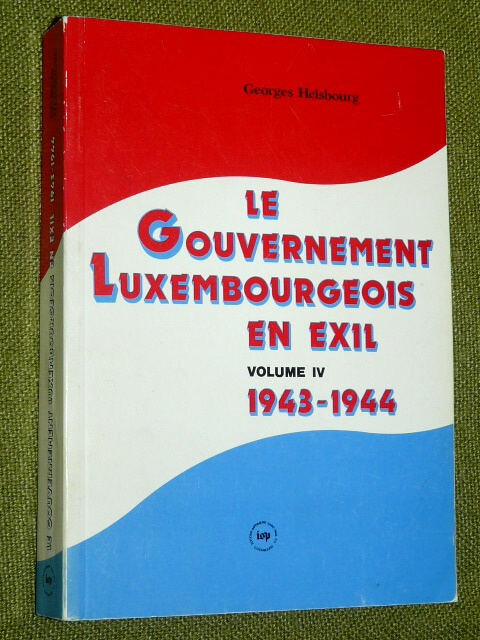 Le Gouvernement Luxembourgeois Exil 1943 1944 Georges Heisbourg